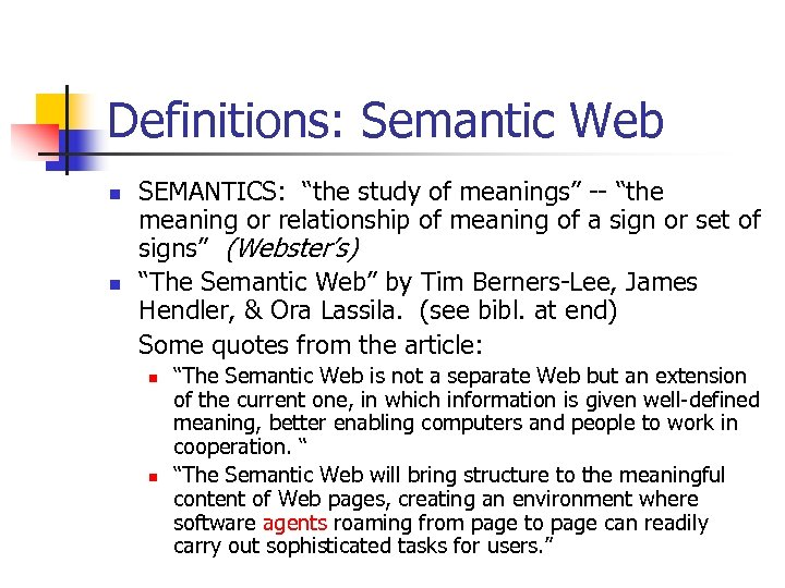 "Definitions: Semantic Web n n SEMANTICS: ""the study of meanings"" -- ""the meaning or"