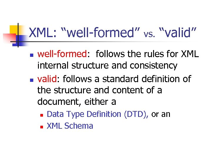 "XML: ""well-formed"" n n vs. ""valid"" well-formed: follows the rules for XML internal structure"