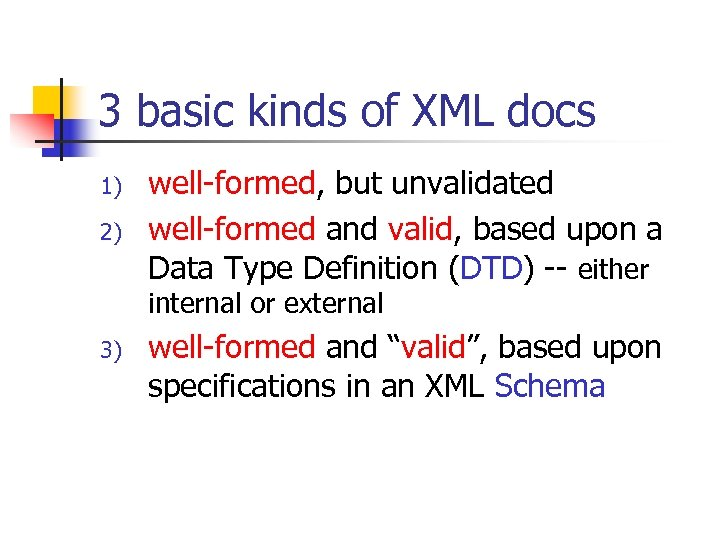 3 basic kinds of XML docs 1) 2) well-formed, but unvalidated well-formed and valid,