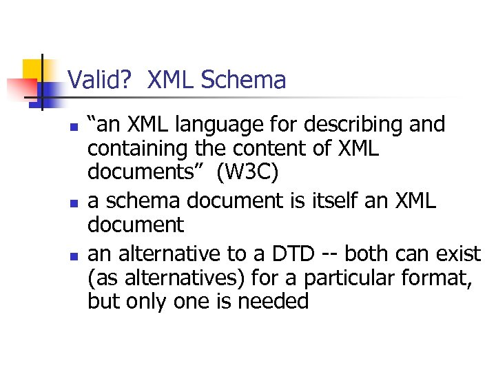 "Valid? XML Schema n n n ""an XML language for describing and containing the"