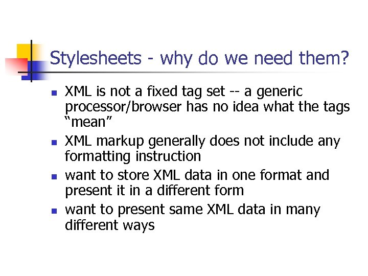 Stylesheets - why do we need them? n n XML is not a fixed