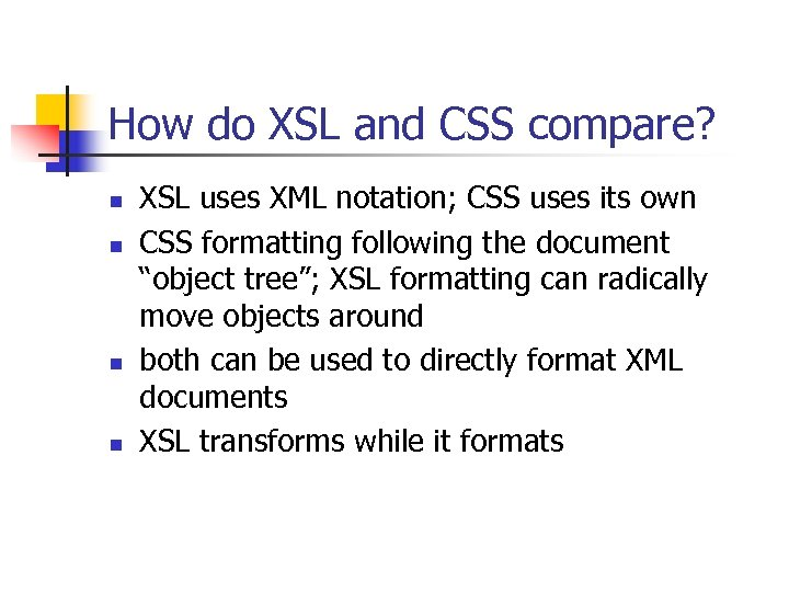 How do XSL and CSS compare? n n XSL uses XML notation; CSS uses