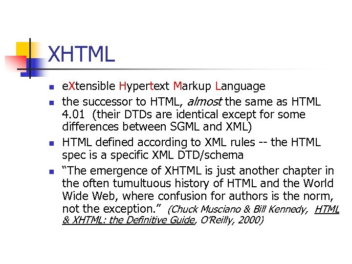 XHTML n n e. Xtensible Hypertext Markup Language the successor to HTML, almost the