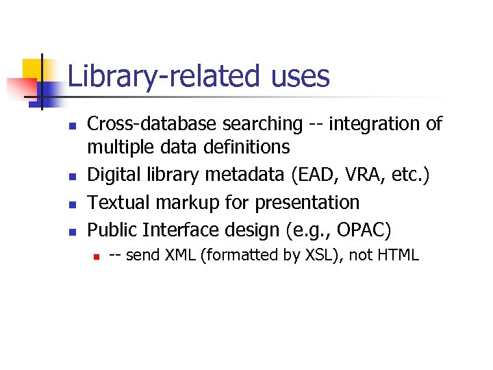 Library-related uses n n Cross-database searching -- integration of multiple data definitions Digital library