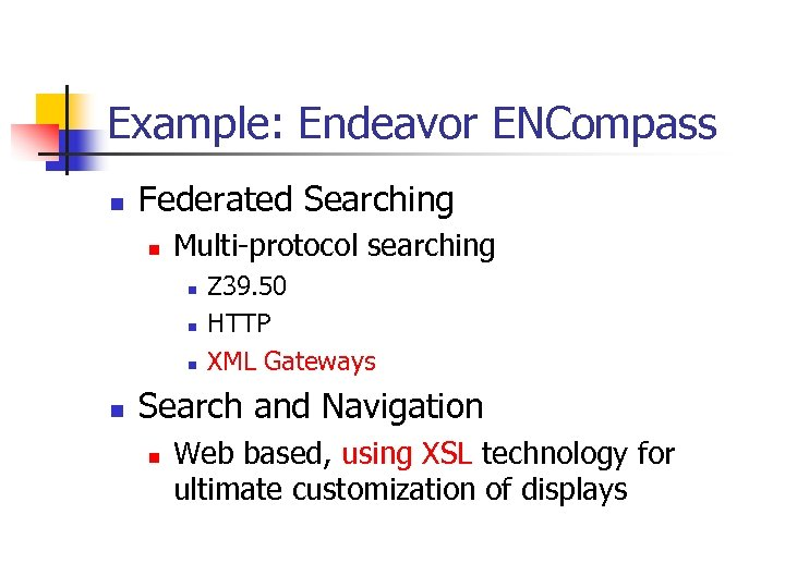 Example: Endeavor ENCompass n Federated Searching n Multi-protocol searching n n Z 39. 50