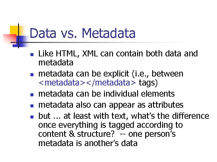 Data vs. Metadata n n n Like HTML, XML can contain both data and