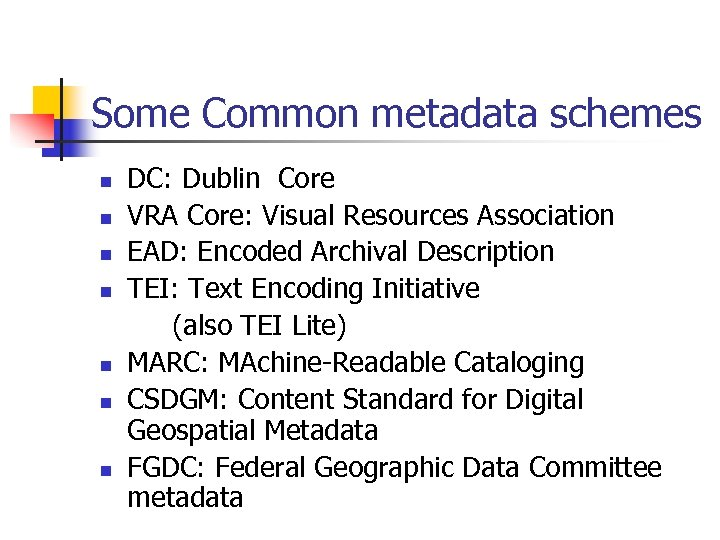 Some Common metadata schemes n n n n DC: Dublin Core VRA Core: Visual