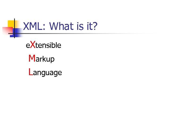 XML: What is it? e. Xtensible Markup Language