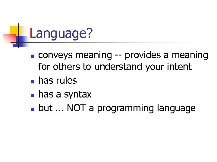 Language? n n conveys meaning -- provides a meaning for others to understand your