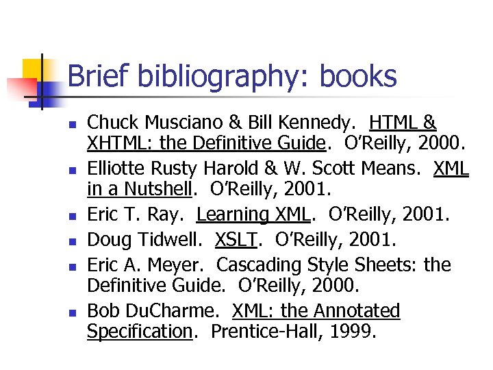 Brief bibliography: books n n n Chuck Musciano & Bill Kennedy. HTML & XHTML: