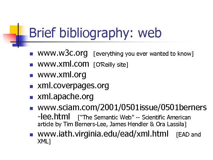 Brief bibliography: web n n n www. w 3 c. org [everything you ever