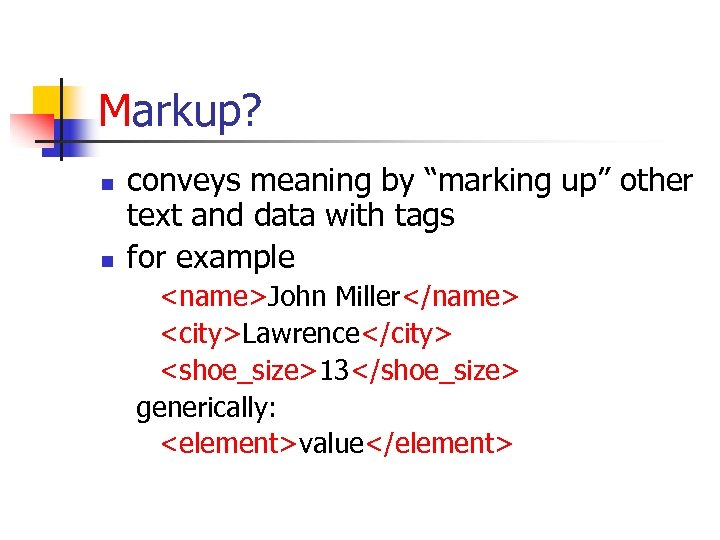 "Markup? n n conveys meaning by ""marking up"" other text and data with tags"