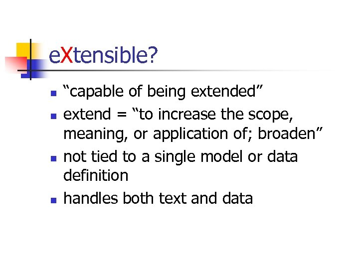 "e. Xtensible? n n ""capable of being extended"" extend = ""to increase the scope,"