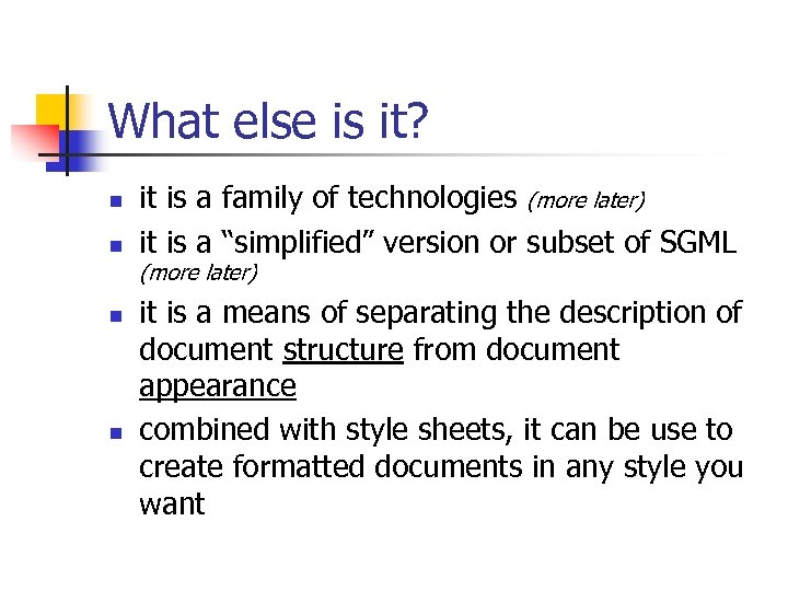 What else is it? n n it is a family of technologies (more later)