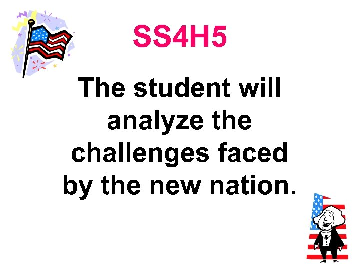 SS 4 H 5 The student will analyze the challenges faced by the new