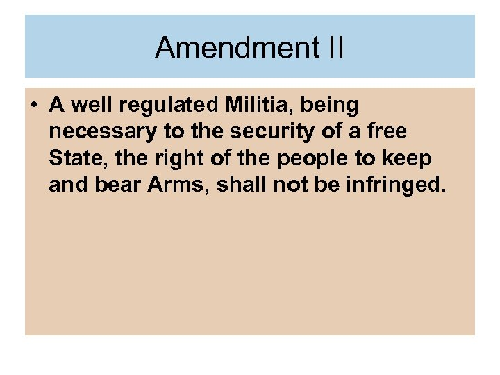 Amendment II • A well regulated Militia, being necessary to the security of a