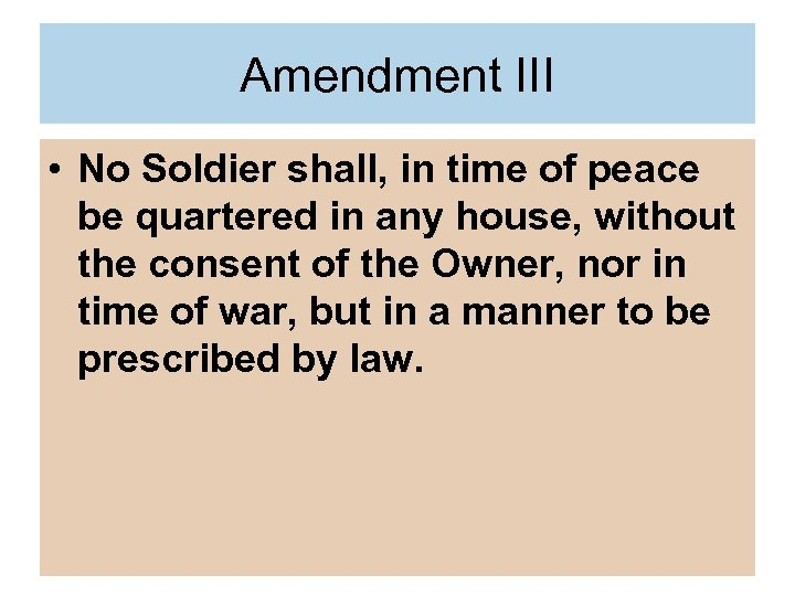 Amendment III • No Soldier shall, in time of peace be quartered in any