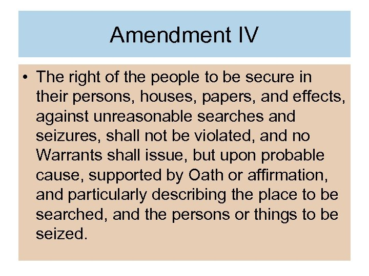 Amendment IV • The right of the people to be secure in their persons,