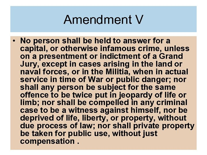 Amendment V • No person shall be held to answer for a capital, or