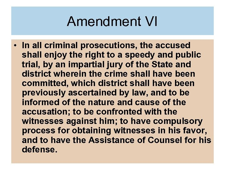 Amendment VI • In all criminal prosecutions, the accused shall enjoy the right to
