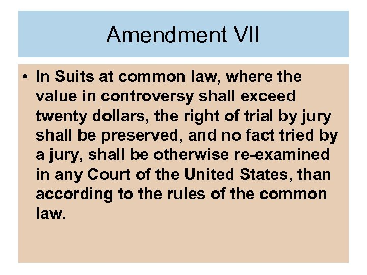 Amendment VII • In Suits at common law, where the value in controversy shall