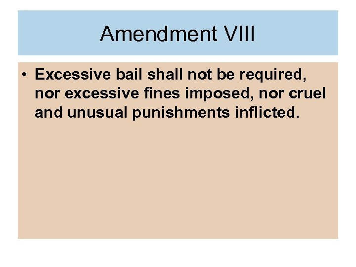 Amendment VIII • Excessive bail shall not be required, nor excessive fines imposed, nor
