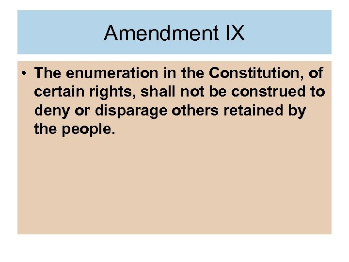 Amendment IX • The enumeration in the Constitution, of certain rights, shall not be