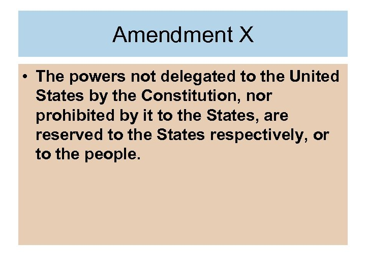 Amendment X • The powers not delegated to the United States by the Constitution,