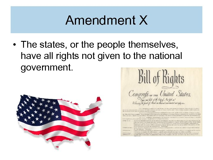 Amendment X • The states, or the people themselves, have all rights not given