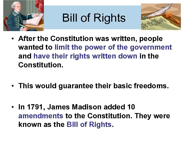 Bill of Rights • After the Constitution was written, people wanted to limit the