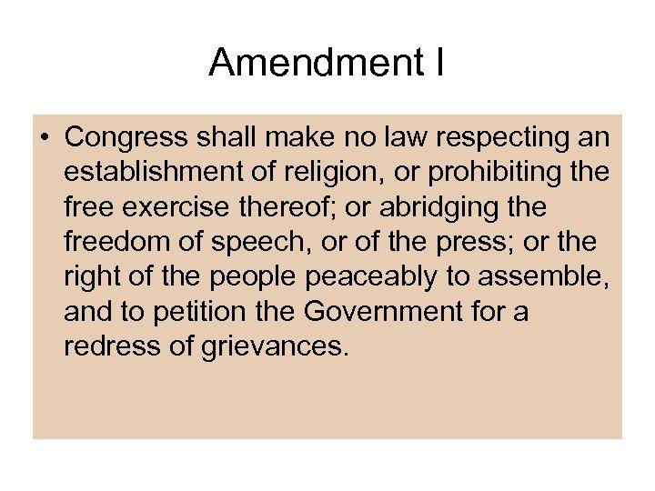 Amendment I • Congress shall make no law respecting an establishment of religion, or