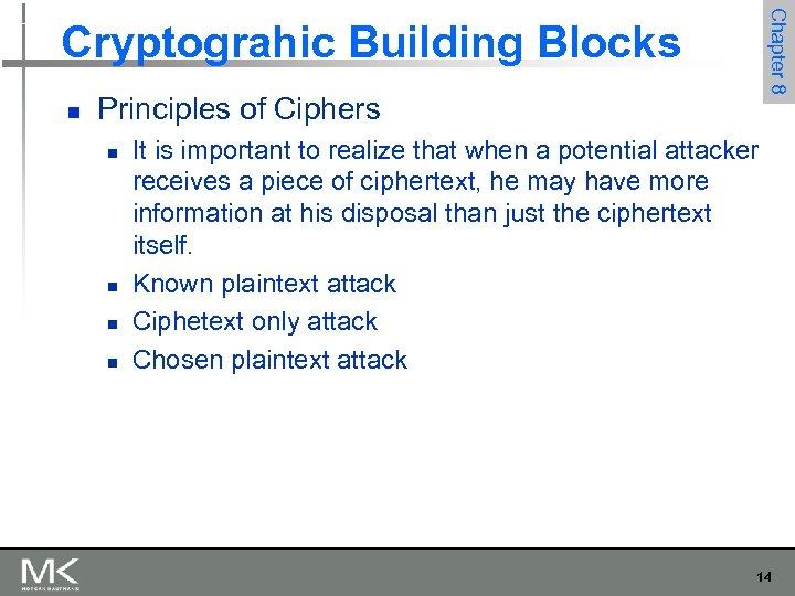 Chapter 8 Cryptograhic Building Blocks n Principles of Ciphers n n It is important