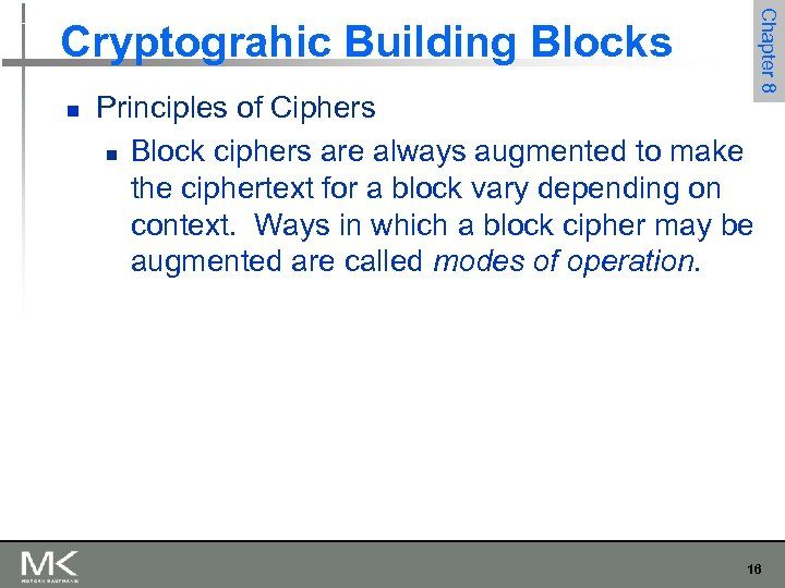 n Principles of Ciphers n Block ciphers are always augmented to make the ciphertext