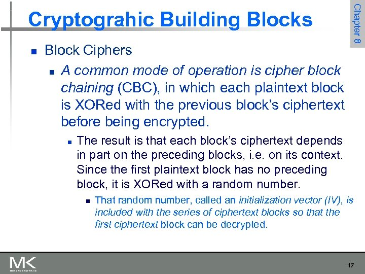 n Block Ciphers n A common mode of operation is cipher block chaining (CBC),