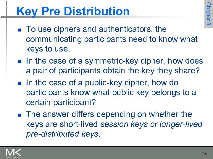 n n To use ciphers and authenticators, the communicating participants need to know what