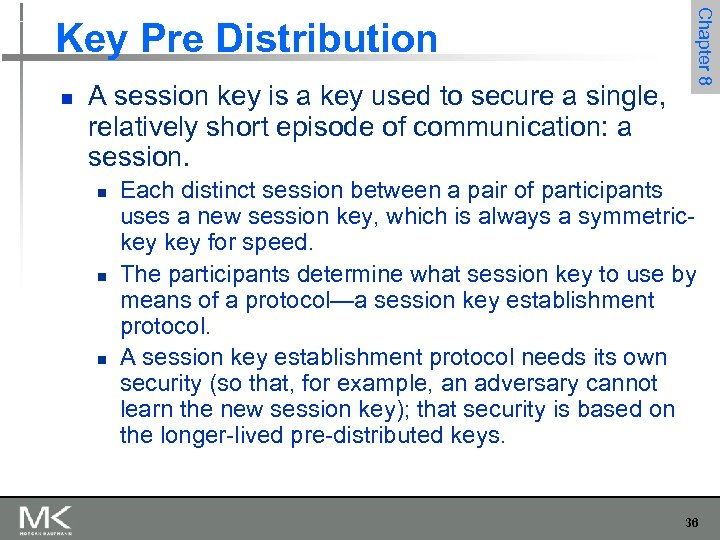 n A session key is a key used to secure a single, relatively short