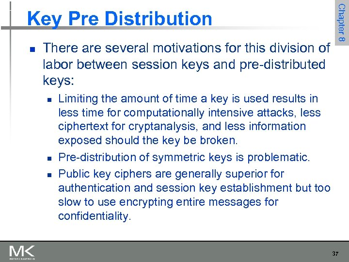 n There are several motivations for this division of labor between session keys and