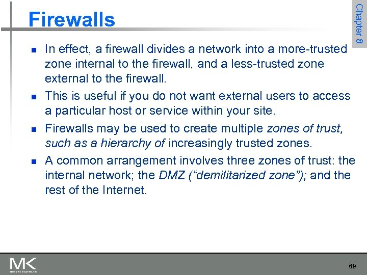 n n Chapter 8 Firewalls In effect, a firewall divides a network into a