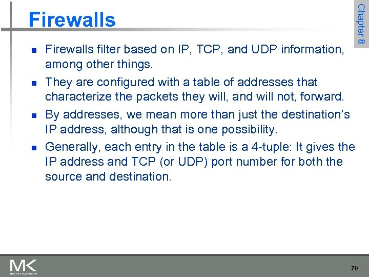 n n Firewalls filter based on IP, TCP, and UDP information, among other things.