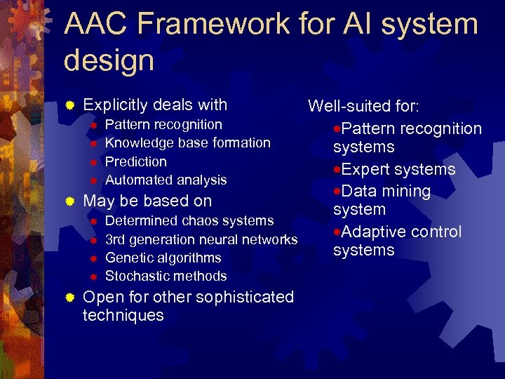 AAC Framework for AI system design Explicitly deals with Well-suited for: ® Pattern recognition