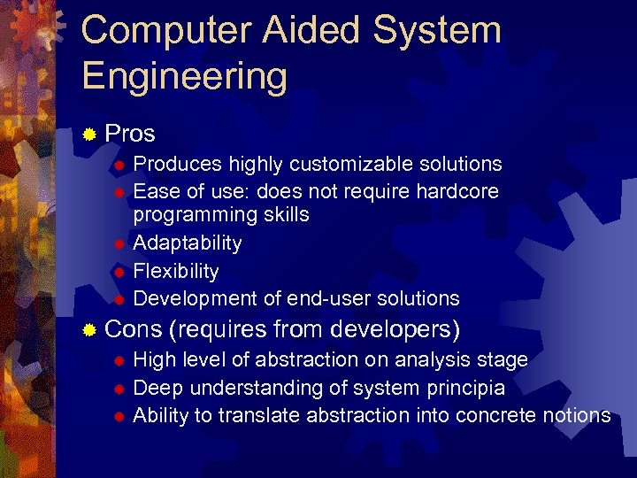 Computer Aided System Engineering ® Pros ® Produces highly customizable solutions ® Ease of