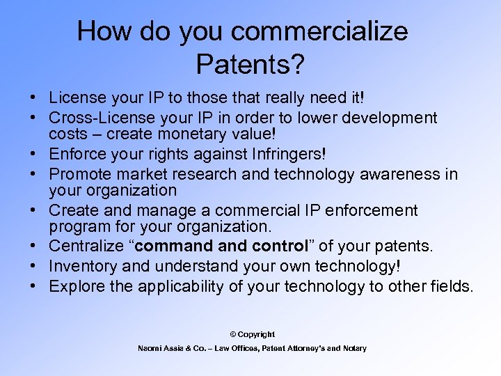 How do you commercialize Patents? • License your IP to those that really need