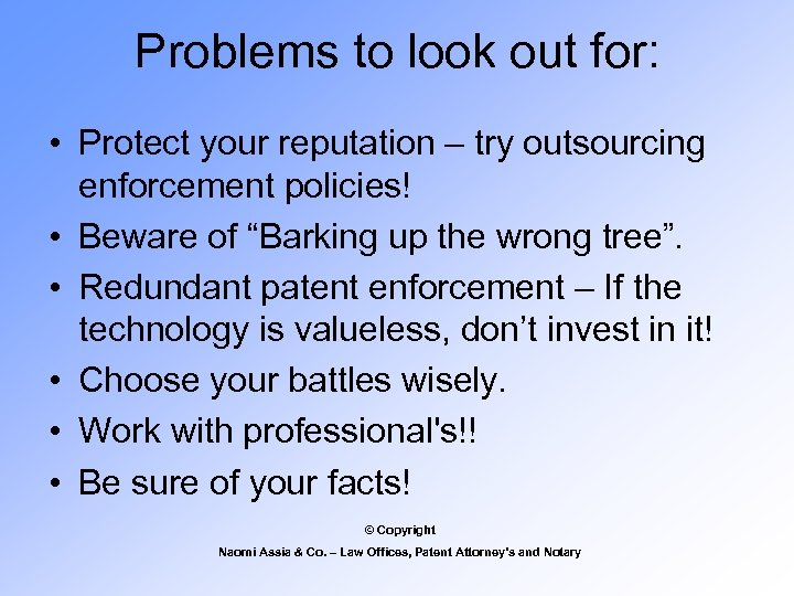 Problems to look out for: • Protect your reputation – try outsourcing enforcement policies!