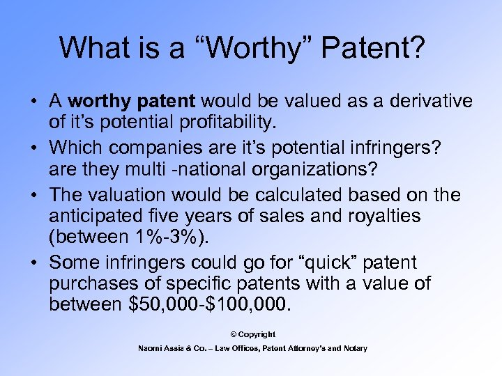 """What is a """"Worthy"""" Patent? • A worthy patent would be valued as a"""