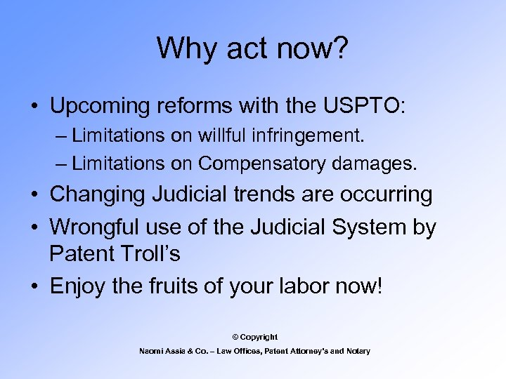 Why act now? • Upcoming reforms with the USPTO: – Limitations on willful infringement.