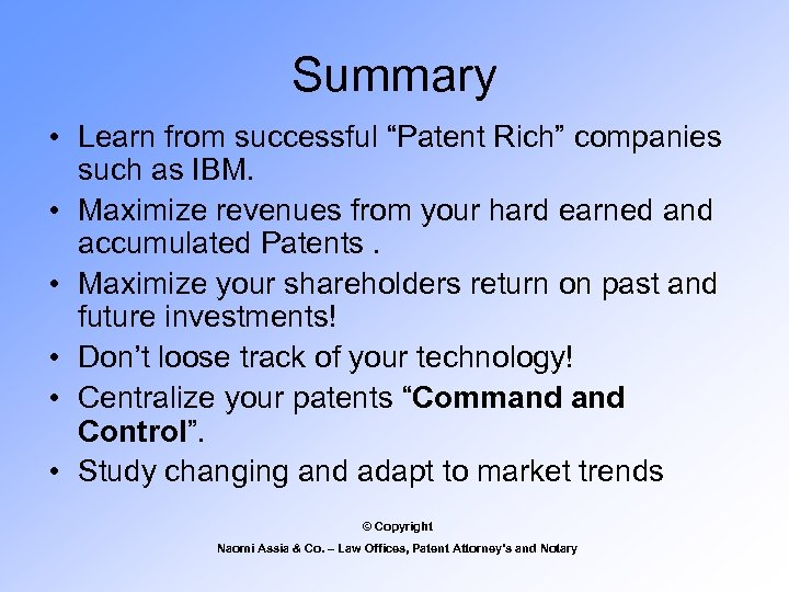 """Summary • Learn from successful """"Patent Rich"""" companies such as IBM. • Maximize revenues"""
