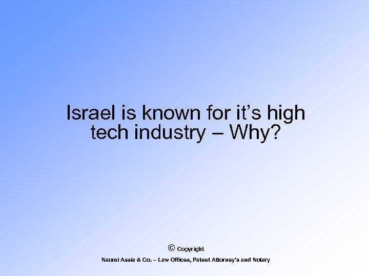 Israel is known for it's high tech industry – Why? © Copyright Naomi Assia