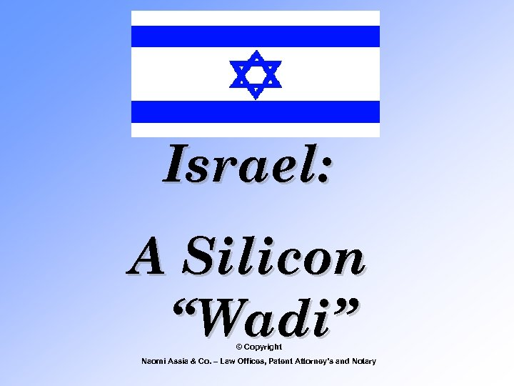 """Israel: A Silicon """"Wadi"""" © Copyright Naomi Assia & Co. – Law Offices, Patent"""