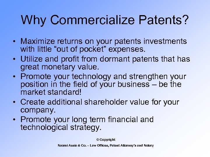 """Why Commercialize Patents? • Maximize returns on your patents investments with little """"out of"""