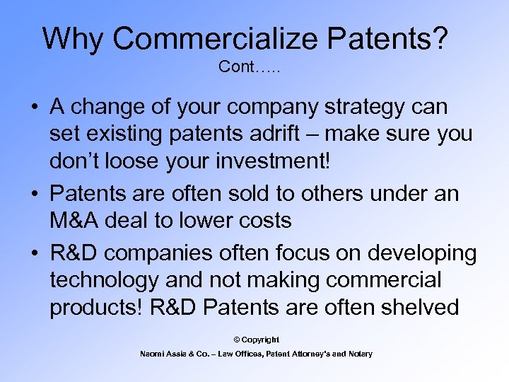 Why Commercialize Patents? Cont…. . • A change of your company strategy can set